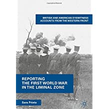 Reporting the First World War in the Liminal Zone: British and American Eyewitness Accounts from the Western Front