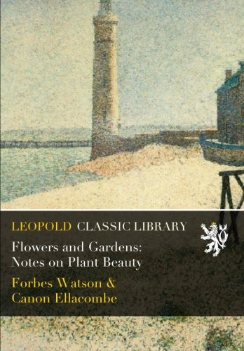 Flowers and Gardens: Notes on Plant Beauty por Forbes Watson