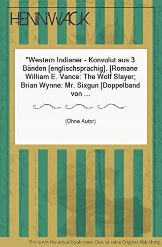Western Indianer - Konvolut aus 3 Bänden [englischsprachig]. [Romane William E. Vance: The Wolf Slayer; Brian Wynne: Mr. Sixgun [Doppelband von ACE.] / Anne Golver: Bread-and-Butter Indian / Frederick Manfred: Conquering Horse.]