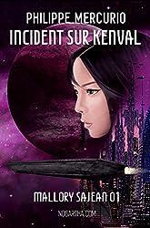 INCIDENT SUR KENVAL (SPACE OPERA & AVENTURE - MALLORY SAJEAN 01): Tout ce que l'on aime en SF, avec une nouvelle héroïne et de l'action en plus!
