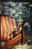 Uhtred, el pagano (VII): Sajones, vikingos y normandos VII (Narrativas históricas)