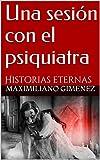 Libros Descargar en linea Una sesion con el psiquiatra Historias eternas (PDF y EPUB) Espanol Gratis