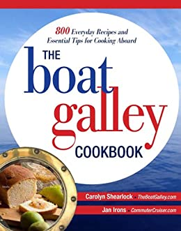 The Boat Galley Cookbook: 800 Everyday Recipes and Essential Tips for Cooking Aboard: 800 Everyday Recipes and Essential Tips for Cooking Aboard par [Shearlock, Carolyn, Irons, Jan]