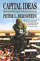 Capital Ideas: The Improbable Origins of Modern Wall Street by Peter L. Bernstein (1993-03-29)
