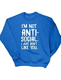 Hippowarehouse I'm Not Anti-Social i Just Don't Like You Unisex Jumper Sweatshirt Pullover (Specific Size Guide In Description)