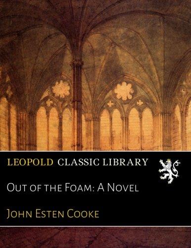Out of the Foam: A Novel por John Esten Cooke
