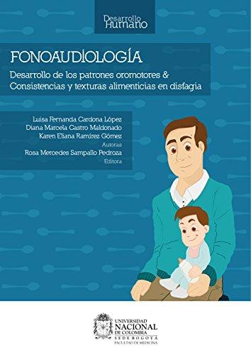 Fonoaudiología: Desarrollo de los patrones oromotores y Consistencias y texturas alimenticias en disfagia