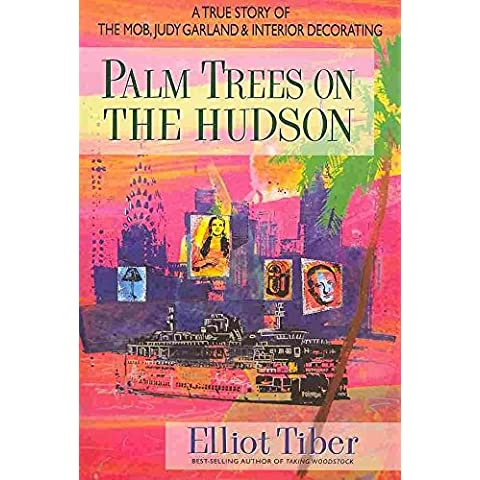 [Palm Trees on the Hudson: A True Story of the Mob, Judy Garland & Interior Decorating] (By: Eliot Tiber) [published: February, 2011]
