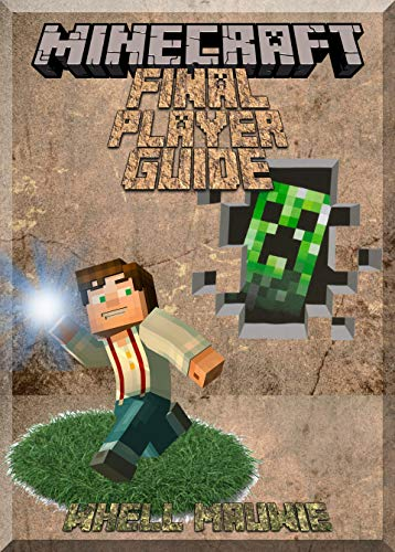 The Final Minecraft Player Guide: Learn Your Way Through (An Informal Minecraft Book) (English Edition)