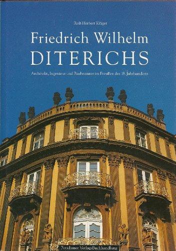 Friedrich Wilhelm Diterichs: Architekt, Ingenieur, und Baubeamter im Preussen des 18. Jahrhunderts
