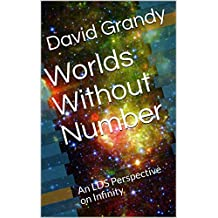 Worlds Without Number: An LDS Perspective on Infinity (English Edition)