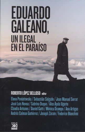 Eduardo Galeano, un ilegal en el paraíso (Siglo XXI de España General)