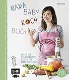 Mama-Baby-Kochbuch: Rezepte für Schwangerschaft, Stillzeit und Babys ersten Brei - gesund und bunt