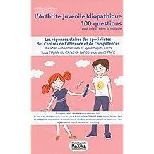 L'arthrite juvénile idiopathique : 100 questions pour mieux comprendre la maladie