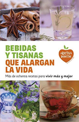 Bebidas y tisanas que alargan la vida: Más de ochenta recetas para vivir más y mejor (Objetivo bienestar) por Varios autores