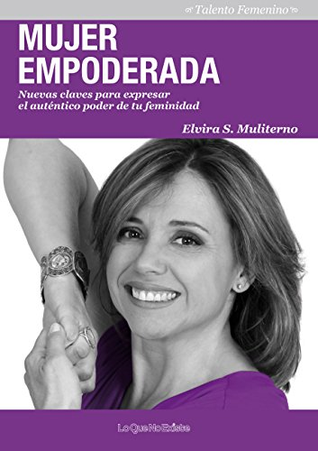 Mujer empoderada: Nuevas claves para expresar el auténtico poder de tu feminidad por Elvira Muliterno Sánchez