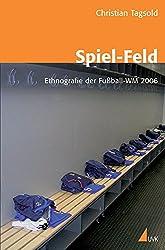 Spiel-Feld: Ethnografie der Fußball-WM 2006