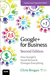 Google+ for Business: How Google's Social Network Changes Everything (2nd Edition)