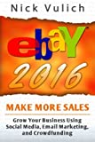 eBay 2016: Grow Your Business Using Social Media,Email Marketing, and Crowdfundi