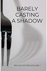 Barely Casting a Shadow: Reflex Fiction Volume 1 Kindle Edition