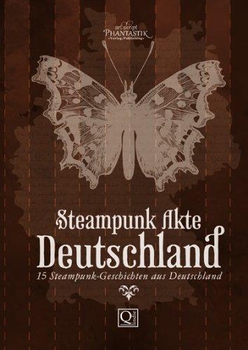 Steampunk Akte Deutschland: 15 Steampunk-Geschichten aus Deutschland