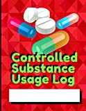 Controlled Substance Usage Log book: Journal notebook diary for patients medication usage both men and women for accurate records documents and additional notes to control and capture the dosage use