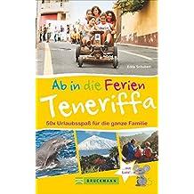 Familienreiseführer Teneriffa: Urlaubsspaß für die ganze Familie. Ausflüge mit Kindern auf den Kanarischen Inseln am Atlantischen Ozean. Ab in die Ferien Teneriffa. NEU 2018