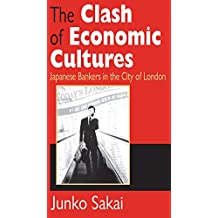The Clash of Economic Cultures: Japanese Bankers in the City of London (Memory & Narrative)