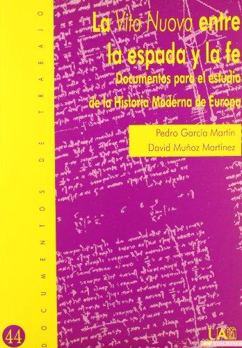La Vita nuova entre la espada y la fe. Documentos para el estudio de la Historia Moderna de Europa (Documentos de trabajo)