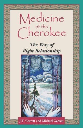 Medicine of the Cherokee: The Way of Right Relationship (Folk wisdom series): Written by J. T. Garrett, 1996 Edition, Publisher: Bear & Company [Paperback]