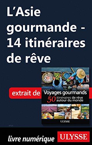 Descargar Libro L'Asie gourmande - 14 itinéraires de rêve de Collectif
