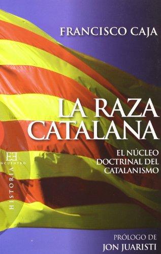 La raza catalana: El núcleo doctrinal del catalanismo (Ensayo)