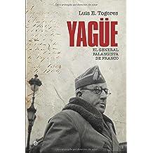 Yagüe : el general falangista de Franco (Historia Del Siglo Xx)