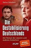Produkt-Bild: Die Destabilisierung Deutschlands: Der Verlust der inneren und äußeren Sicherheit
