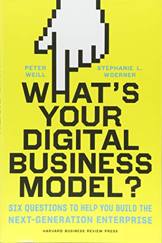 What's Your Digital Business Model? : Six Questions to Help You Build the Next-Generation Enterprise por Peter Weill