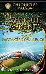Without a Front: The Producer's Challenge (Chronicles of Alsea Book 2) (English Edition)