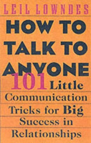 How to Talk to Anyone: 101 Little Communication Tricks for Big Success in Relationships