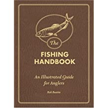 The Fishing Handbook: An Illustrated Guide for Anglers by Rob Beattie (2007-10-15)