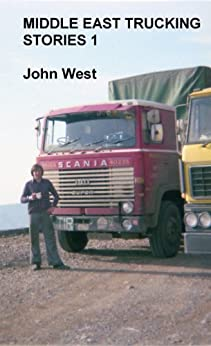Middle East Trucking Stories 1: 1) Iskenderun  2) Ozymandias by [West, John]