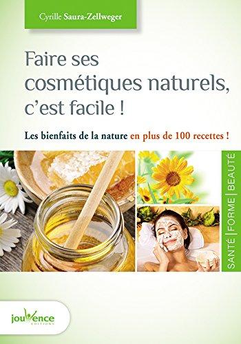 Faire ses cosmétiques naturels, c'est facile ! : Les bienfaits de la nature en plus de 100 recettes ! par Cyrille Saura-Zellweger