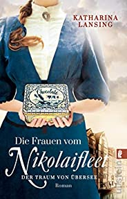Die Frauen vom Nikolaifleet – Der Traum von Übersee: Roman (Die Kolonialwaren-Saga 1)