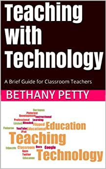 Teaching with Technology: A Brief Guide for Classroom Teachers (English Edition) par [Petty, Bethany]