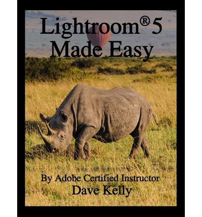 [ Lightroom 5 Made Easy ] By Kelly, Dave (Author) [ Aug - 2013 ] [ Paperback ]