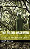 The Silent Observer: Stories of child sexual abuse (English Edition)