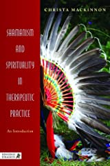 Shamanism and Spirituality in Therapeutic Practice: An Introduction Kindle Edition