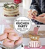 Kuchenparty: Süße Feste feiern - Alle Rezepte auch in glutenfreier Version!