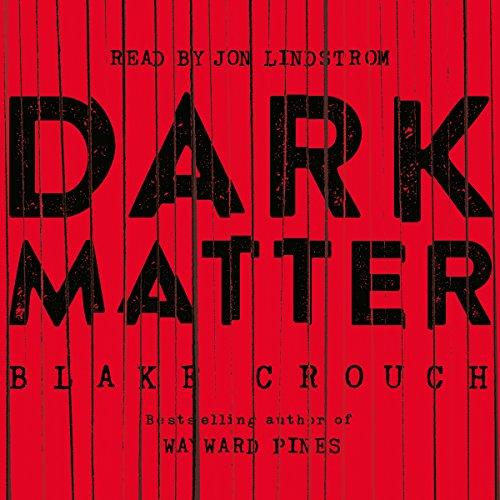Dark Matter - Blake Crouch - Unabridged