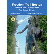 Freedom Trail Boston - Ultimate Tour & History Guide - Tips, Secrets & Tricks (English Edition)