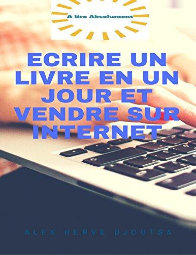 Ecrire un livre en un jour et vendre sur Internet: Grâce à la nouvelle méthode PUE; il est possible d'écrire un livre irrésistible en un jour.