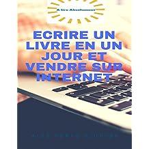 Ecrire un livre en un jour et vendre sur Internet: Grâce à la nouvelle méthode PUE; il est possible d'écrire un livre irrésistible en un jour. (French Edition)